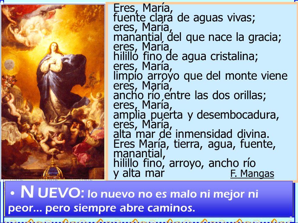 Como tú, María, como tú; alta y delgada como tú: alta en virtudes como tú, delgada en el mal como tú. Los pies ligeros, como tú; el corazón ardiente,
