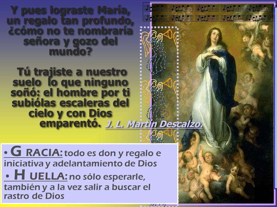 Y pues lograste María, un regalo tan profundo, ¿cómo no te nombraría señora y gozo del mundo.