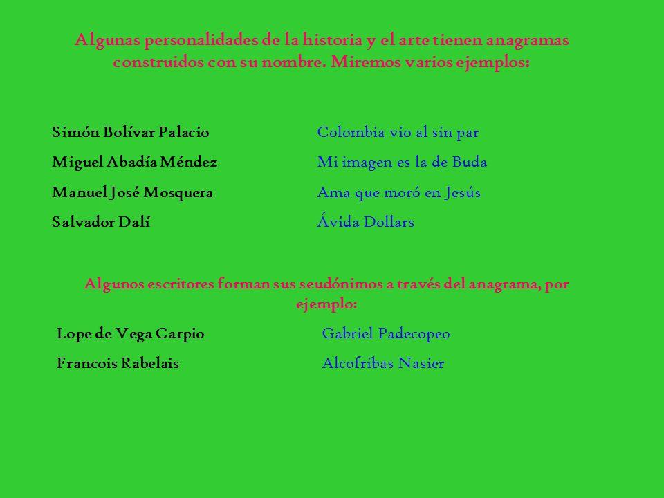 Algunas personalidades de la historia y el arte tienen anagramas construidos con su nombre. Miremos varios ejemplos: Simón Bolívar PalacioColombia vio