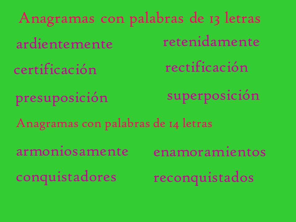 superposición Anagramas con palabras de 13 letras ardientemente retenidamente certificación rectificación presuposición Anagramas con palabras de 14 l