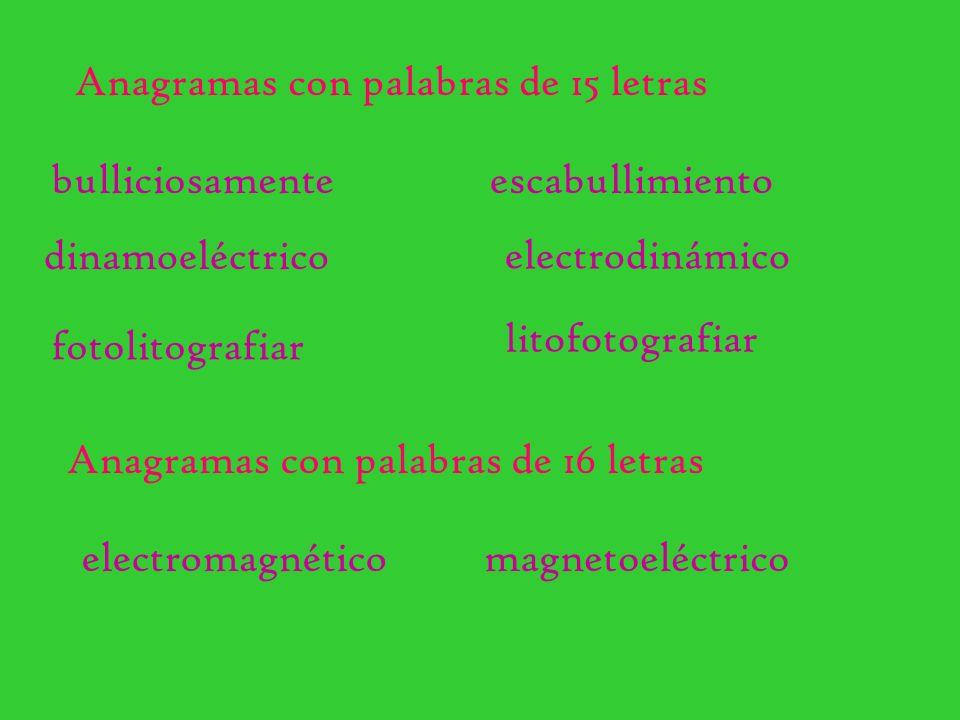 fotolitografiar Anagramas con palabras de 15 letras Anagramas con palabras de 16 letras magnetoeléctricoelectromagnético bulliciosamenteescabullimient