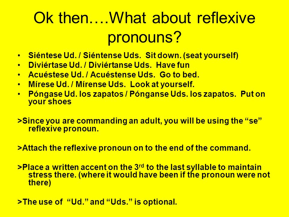 Just add No to make the command negative. Just add –n on to the verb to make the command plural. Add Uds if you wish. Hable Ud.Hablen Uds. No hable(n)