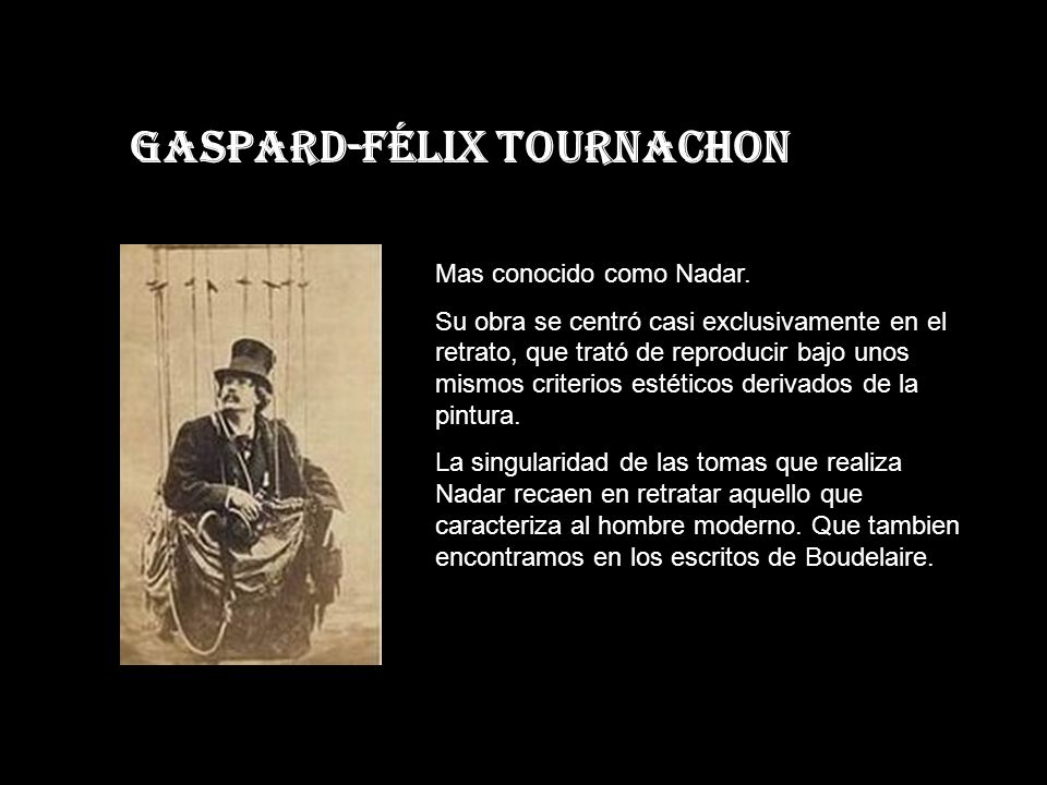 Gaspard-Félix Tournachon Mas conocido como Nadar.