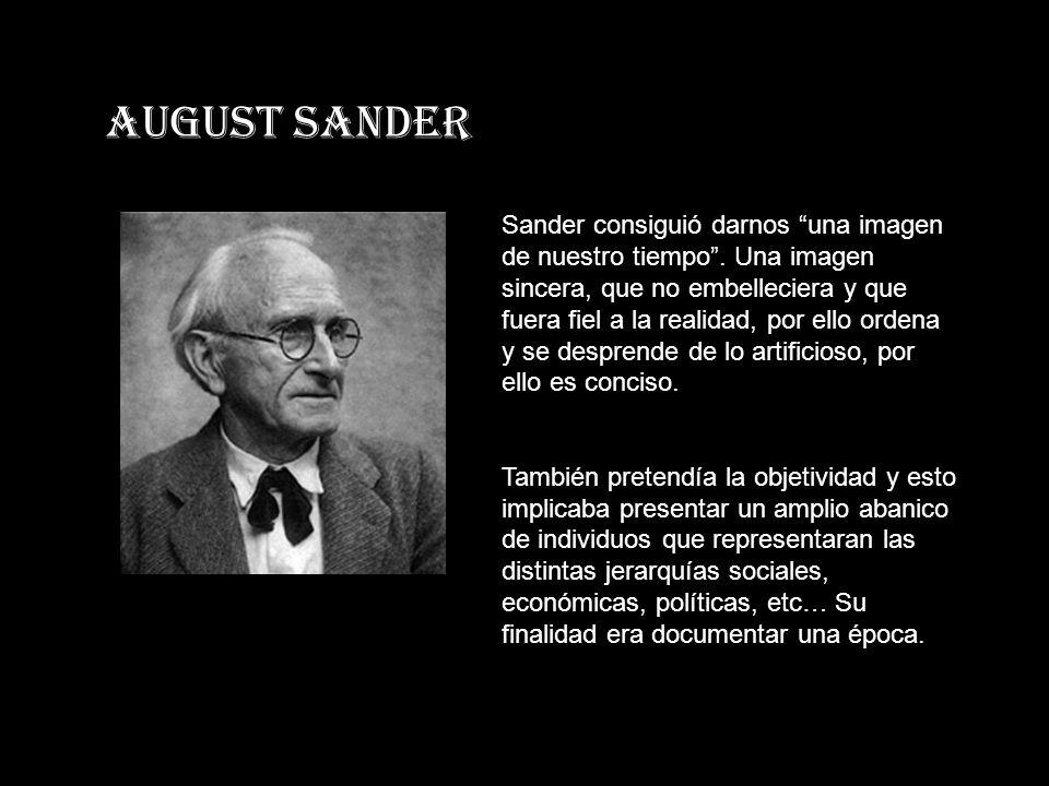 AUGUST SANDER Sander consiguió darnos una imagen de nuestro tiempo.
