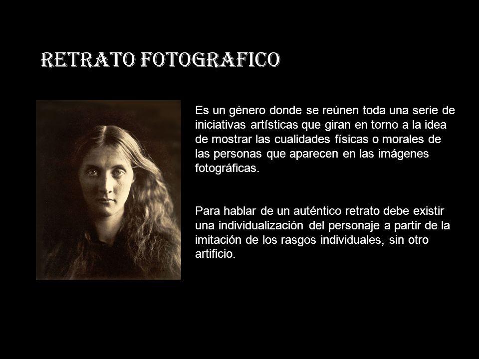 RETRATO FOTOGRAFICO Es un género donde se reúnen toda una serie de iniciativas artísticas que giran en torno a la idea de mostrar las cualidades físicas o morales de las personas que aparecen en las imágenes fotográficas.
