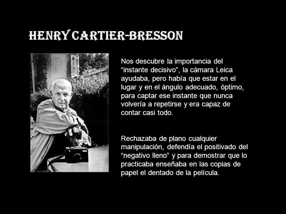 Henry Cartier-Bresson Nos descubre la importancia del instante decisivo, la cámara Leica ayudaba, pero había que estar en el lugar y en el ángulo adecuado, óptimo, para captar ese instante que nunca volvería a repetirse y era capaz de contar casi todo.