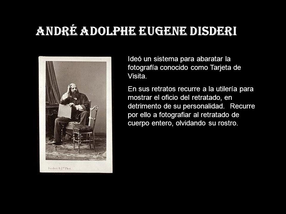 André Adolphe EUGENE DISDERI Ideó un sistema para abaratar la fotografía conocido como Tarjeta de Visita.