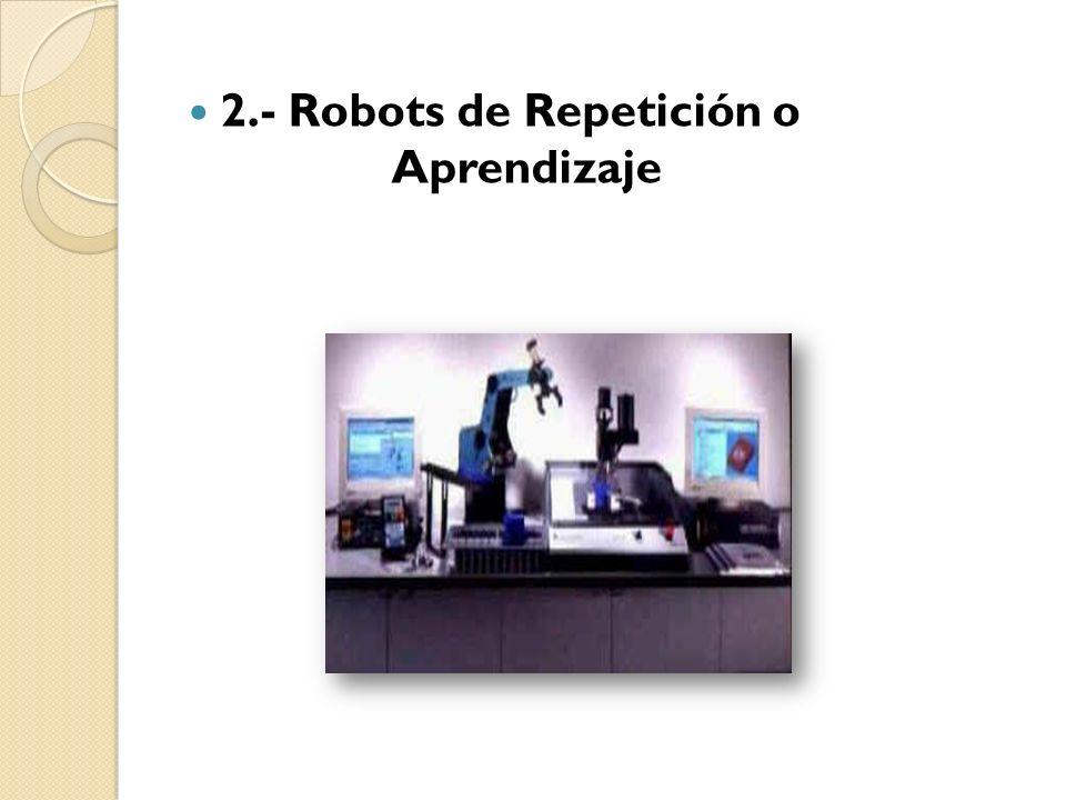 2.- Robots de Repetición o Aprendizaje