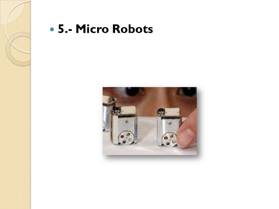 5.- Micro Robots