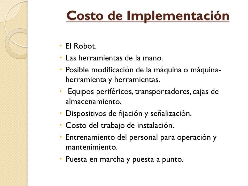 Costo de Implementación El Robot. Las herramientas de la mano. Posible modificación de la máquina o máquina- herramienta y herramientas. Equipos perif