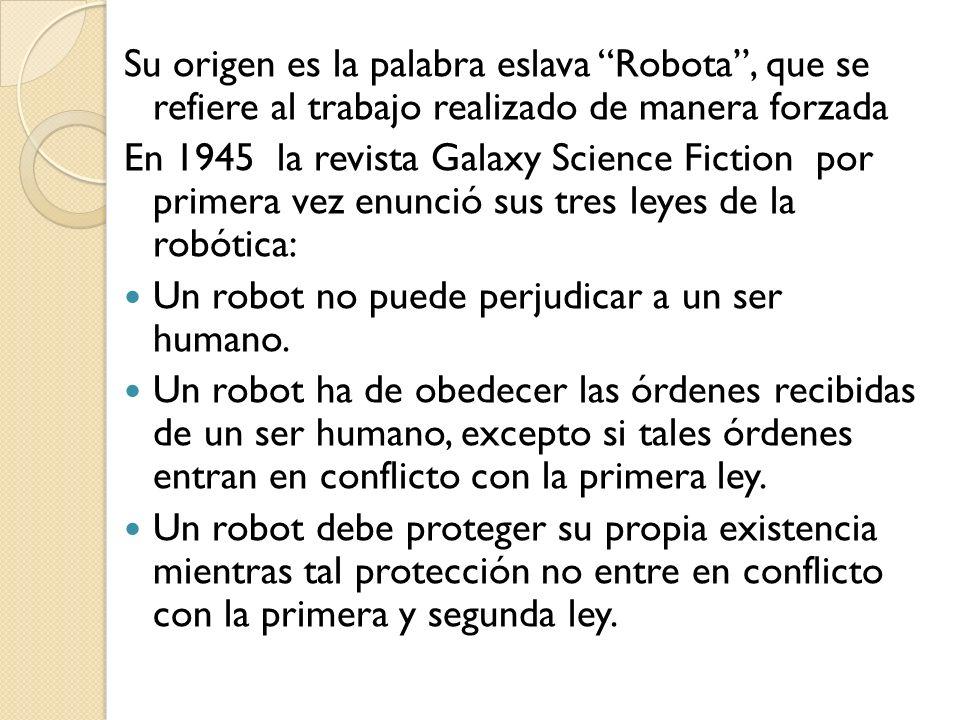 Su origen es la palabra eslava Robota, que se refiere al trabajo realizado de manera forzada En 1945 la revista Galaxy Science Fiction por primera vez