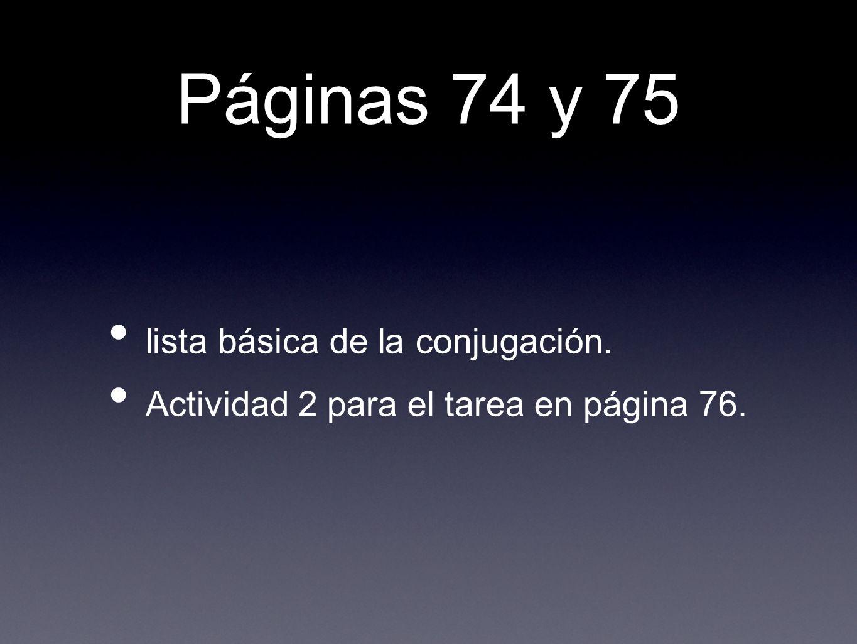 Páginas 74 y 75 lista básica de la conjugación. Actividad 2 para el tarea en página 76.