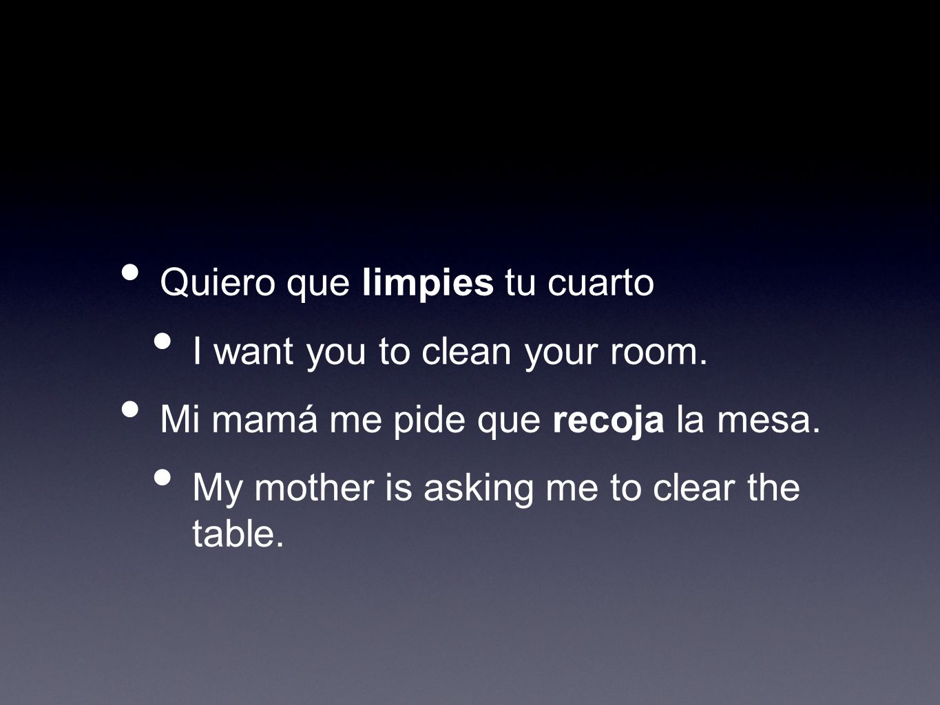 Quiero que limpies tu cuarto I want you to clean your room.
