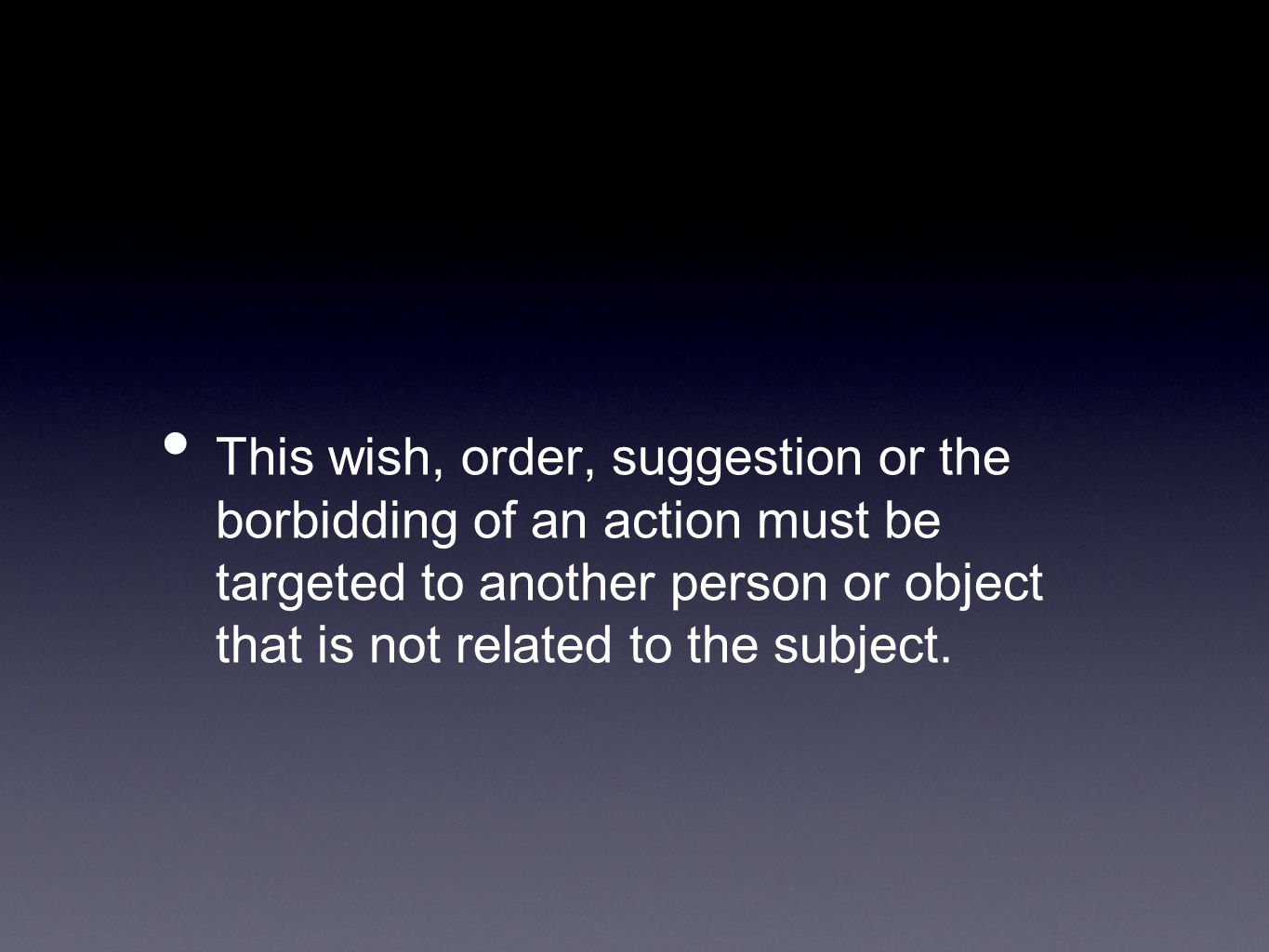 This wish, order, suggestion or the borbidding of an action must be targeted to another person or object that is not related to the subject.