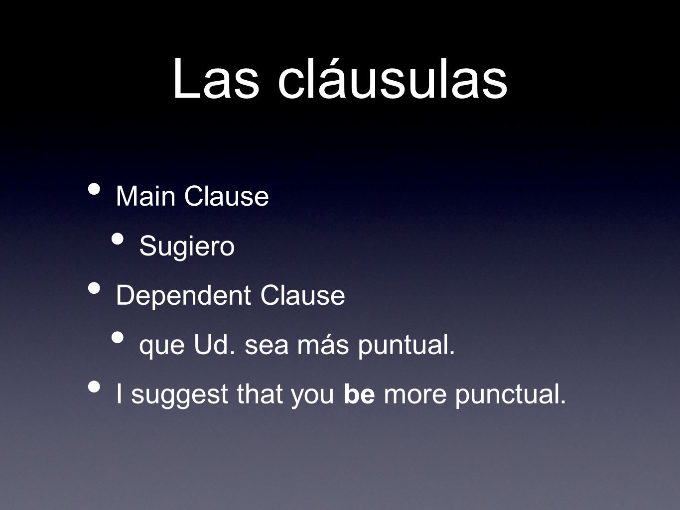 Las cláusulas Main Clause Sugiero Dependent Clause que Ud.