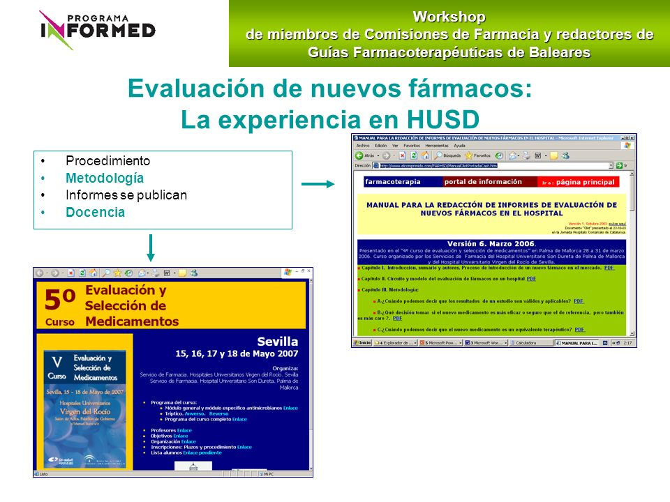 Evaluación de nuevos fármacos: La experiencia en HUSD Procedimiento Metodología Informes se publican DocenciaWorkshop de miembros de Comisiones de Far