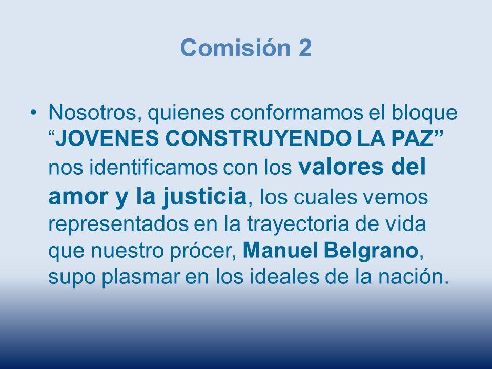Comisión 2 Nosotros, quienes conformamos el bloqueJOVENES CONSTRUYENDO LA PAZ nos identificamos con los valores del amor y la justicia, los cuales vem