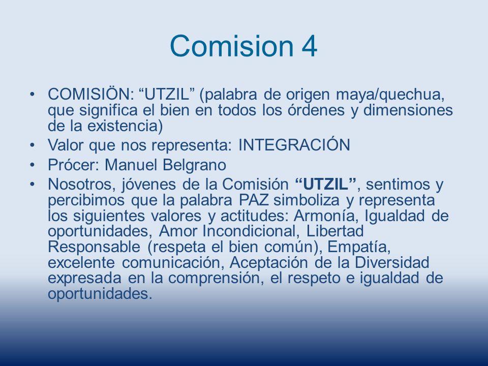 Comision 4 COMISIÖN: UTZIL (palabra de origen maya/quechua, que significa el bien en todos los órdenes y dimensiones de la existencia) Valor que nos r