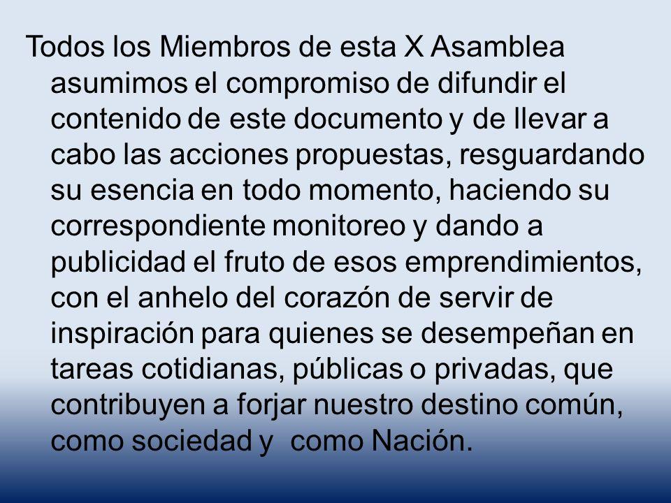 Todos los Miembros de esta X Asamblea asumimos el compromiso de difundir el contenido de este documento y de llevar a cabo las acciones propuestas, re