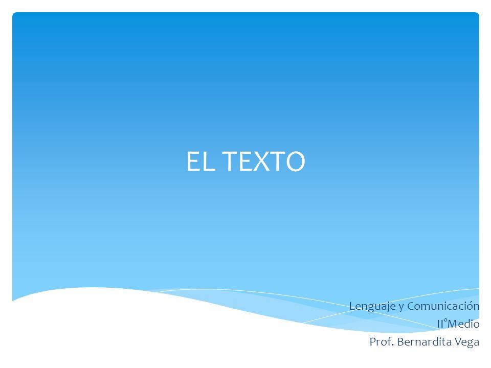 EL TEXTO Lenguaje y Comunicación II°Medio Prof. Bernardita Vega
