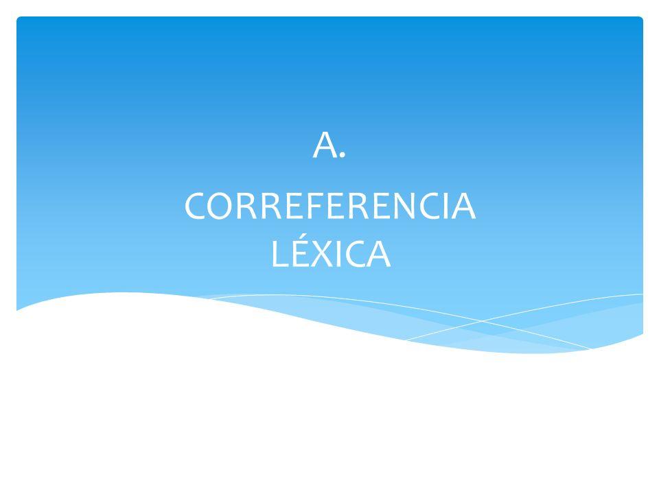 CORREFERENCIA LÉXICA A.