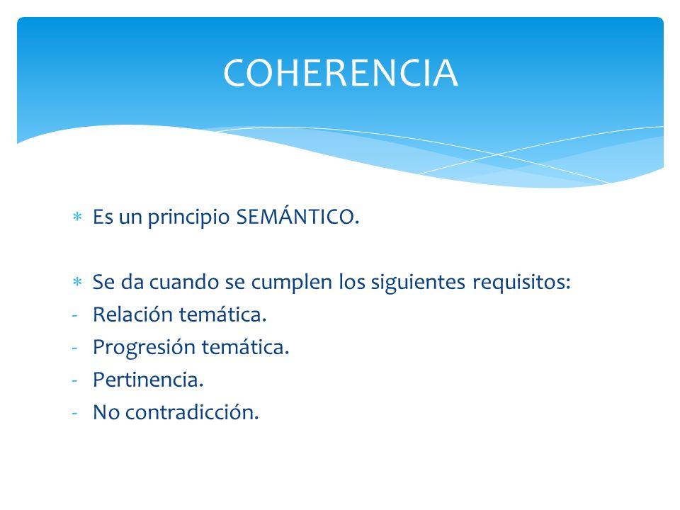 Es un principio SEMÁNTICO. Se da cuando se cumplen los siguientes requisitos: -Relación temática. -Progresión temática. -Pertinencia. -No contradicció