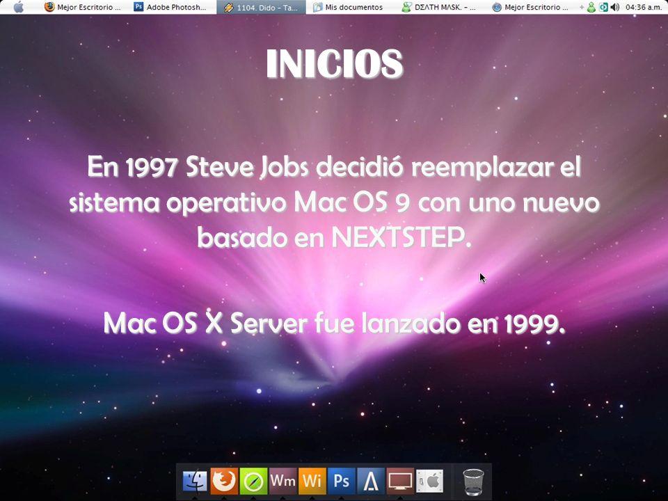 INICIOS En 1997 Steve Jobs decidió reemplazar el sistema operativo Mac OS 9 con uno nuevo basado en NEXTSTEP. Mac OS X Server fue lanzado en 1999.