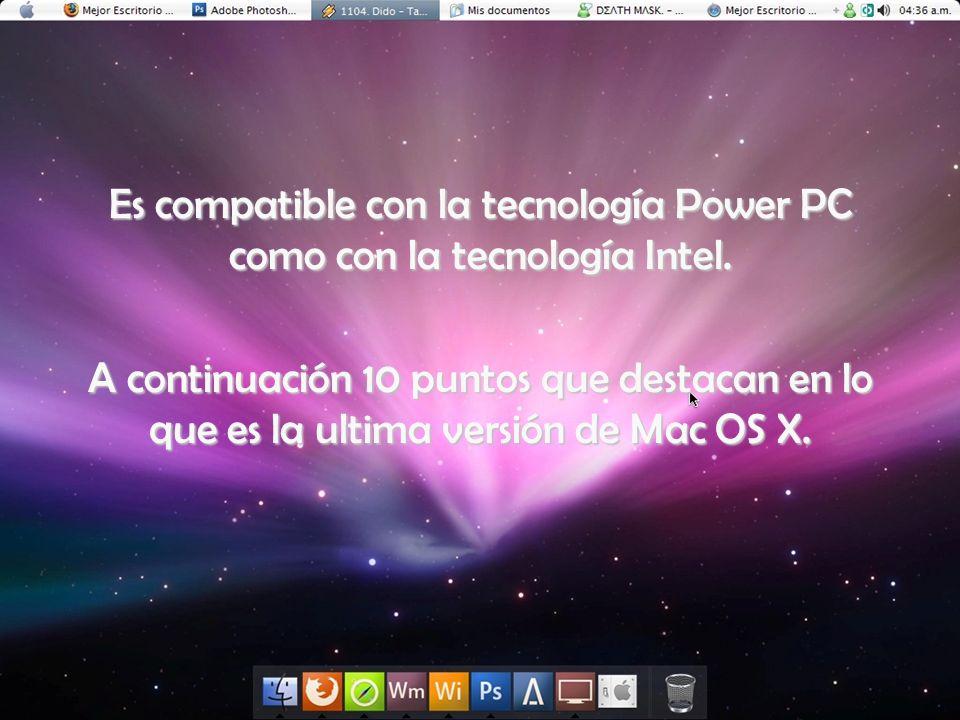 Es compatible con la tecnología Power PC como con la tecnología Intel. A continuación 10 puntos que destacan en lo que es la ultima versión de Mac OS