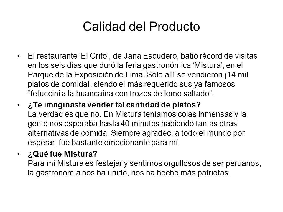 Calidad del Producto El restaurante El Grifo, de Jana Escudero, batió récord de visitas en los seis días que duró la feria gastronómica Mistura, en el