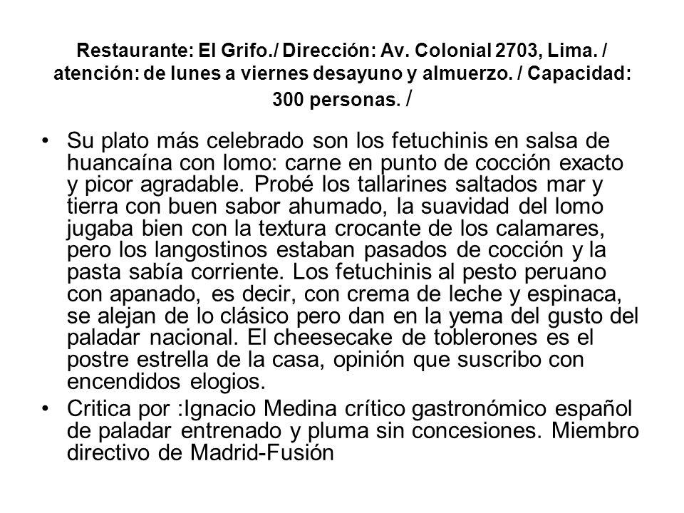 Restaurante: El Grifo./ Dirección: Av. Colonial 2703, Lima. / atención: de lunes a viernes desayuno y almuerzo. / Capacidad: 300 personas. / Su plato