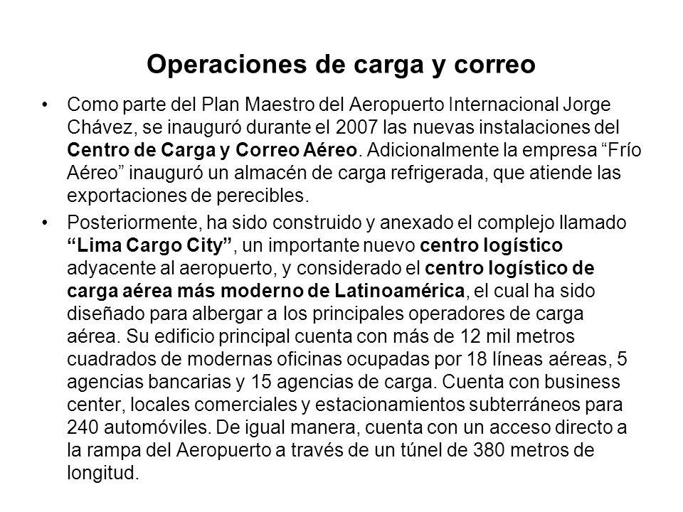 Operaciones de carga y correo Como parte del Plan Maestro del Aeropuerto Internacional Jorge Chávez, se inauguró durante el 2007 las nuevas instalacio
