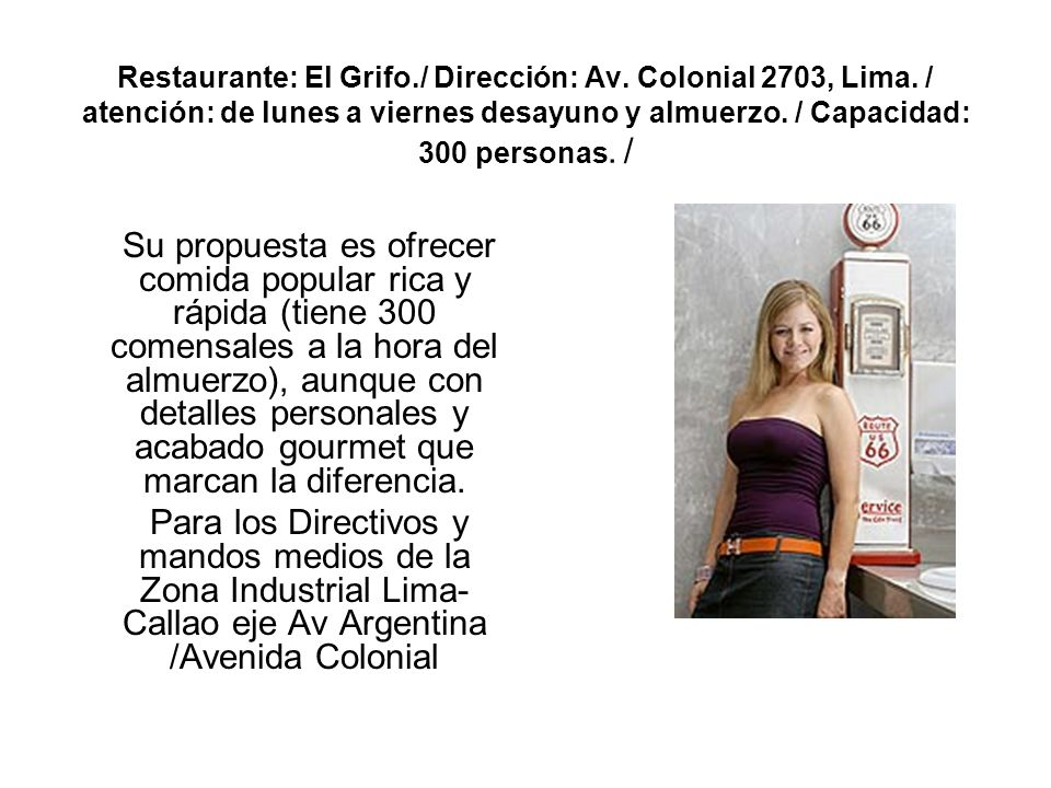 Restaurante: El Grifo./ Dirección: Av. Colonial 2703, Lima. / atención: de lunes a viernes desayuno y almuerzo. / Capacidad: 300 personas. / Su propue