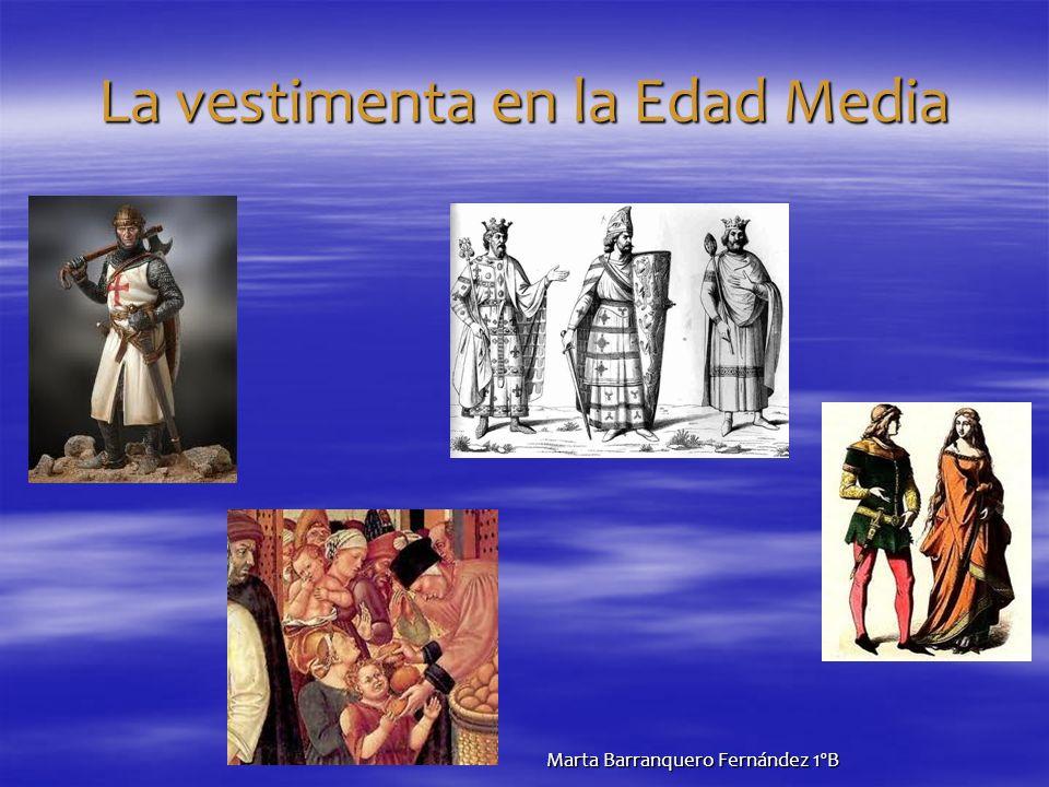 La vestimenta en la Edad Media Marta Barranquero Fernández 1ºB