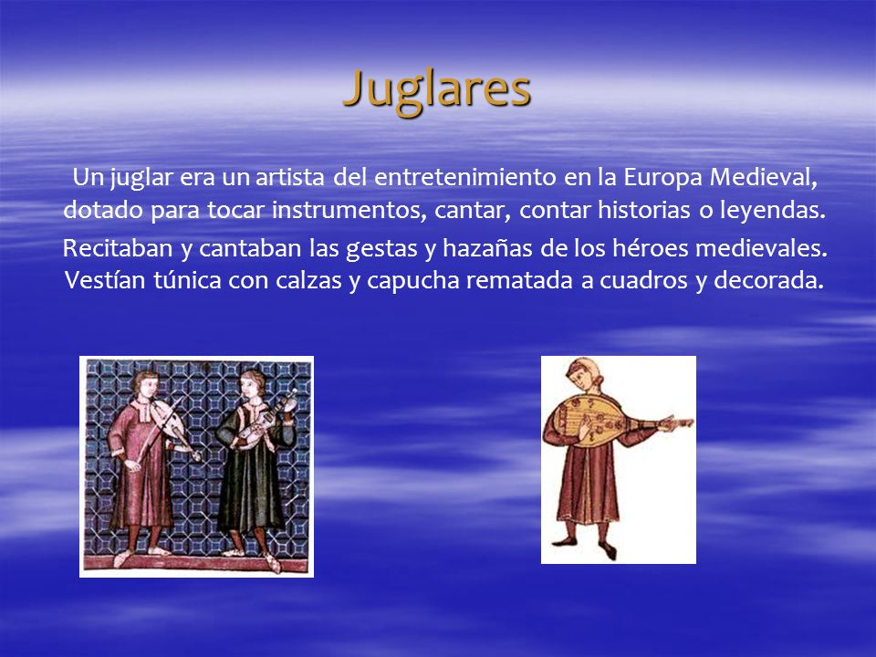 Juglares Un juglar era un artista del entretenimiento en la Europa Medieval, dotado para tocar instrumentos, cantar, contar historias o leyendas. Reci