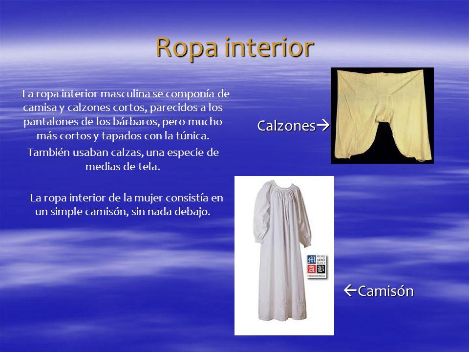 Ropa interior La ropa interior masculina se componía de camisa y calzones cortos, parecidos a los pantalones de los bárbaros, pero mucho más cortos y