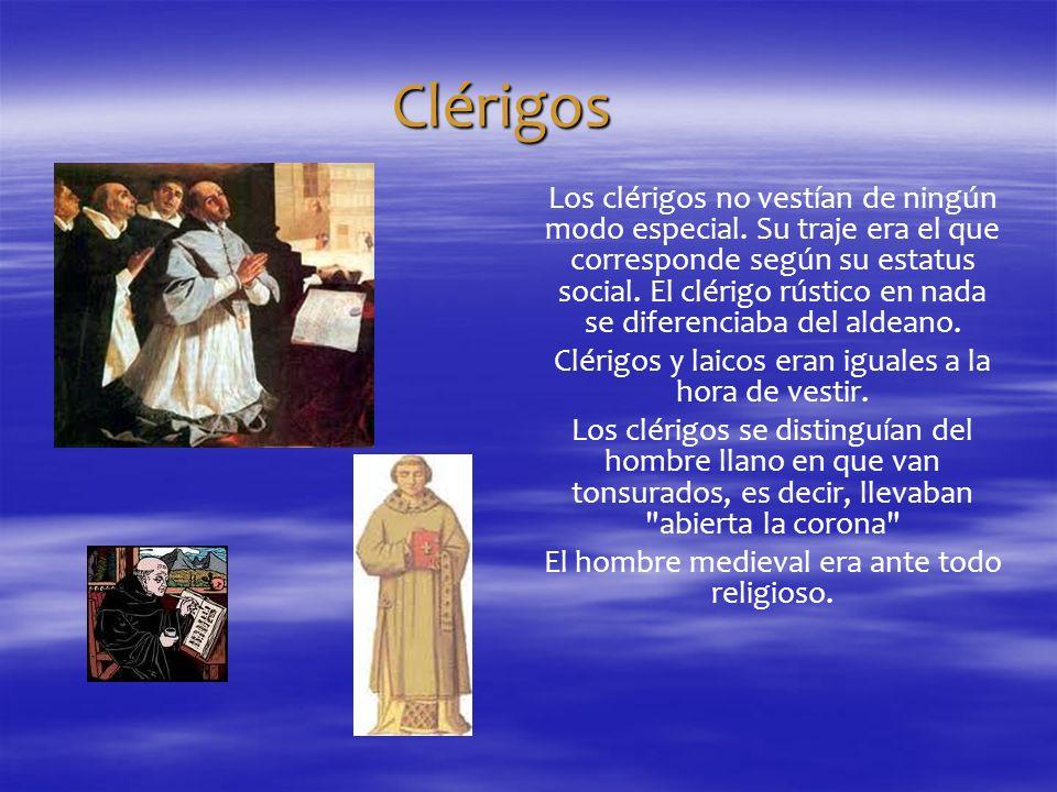 Clérigos Los clérigos no vestían de ningún modo especial. Su traje era el que corresponde según su estatus social. El clérigo rústico en nada se difer