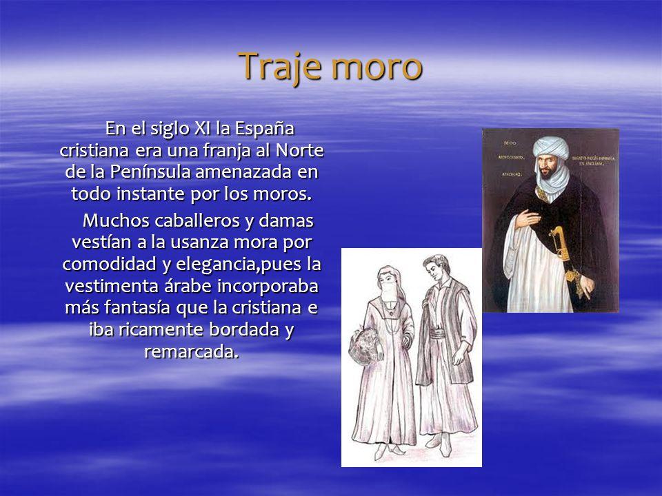 Traje moro En el siglo XI la España cristiana era una franja al Norte de la Península amenazada en todo instante por los moros. En el siglo XI la Espa