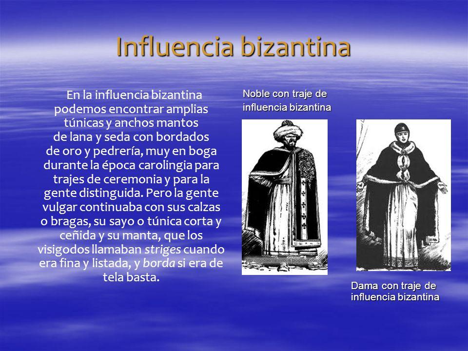 Influencia bizantina En la influencia bizantina podemos encontrar amplias túnicas y anchos mantos de lana y seda con bordados de oro y pedrería, muy e