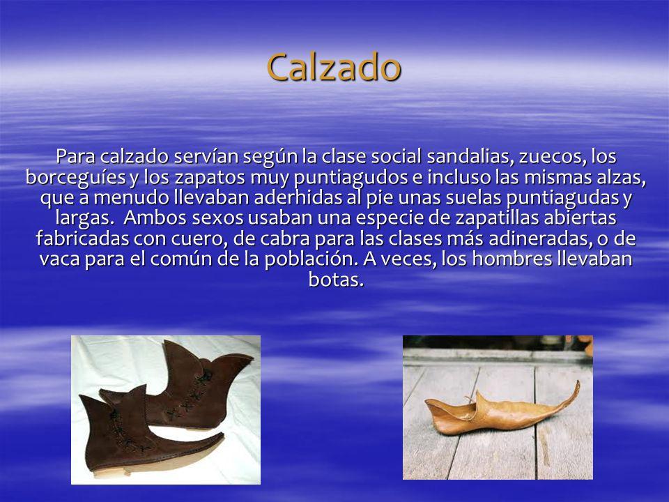 Calzado Para calzado servían según la clase social sandalias, zuecos, los borceguíes y los zapatos muy puntiagudos e incluso las mismas alzas, que a m