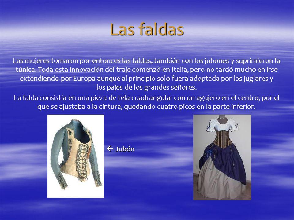 Las faldas Las mujeres tomaron por entonces las faldas, también con los jubones y suprimieron la túnica. Toda esta innovación del traje comenzó en Ita