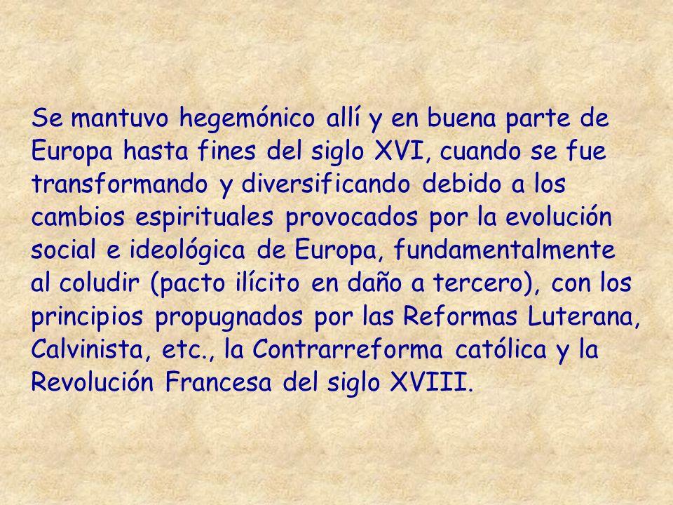 Se mantuvo hegemónico allí y en buena parte de Europa hasta fines del siglo XVI, cuando se fue transformando y diversificando debido a los cambios esp
