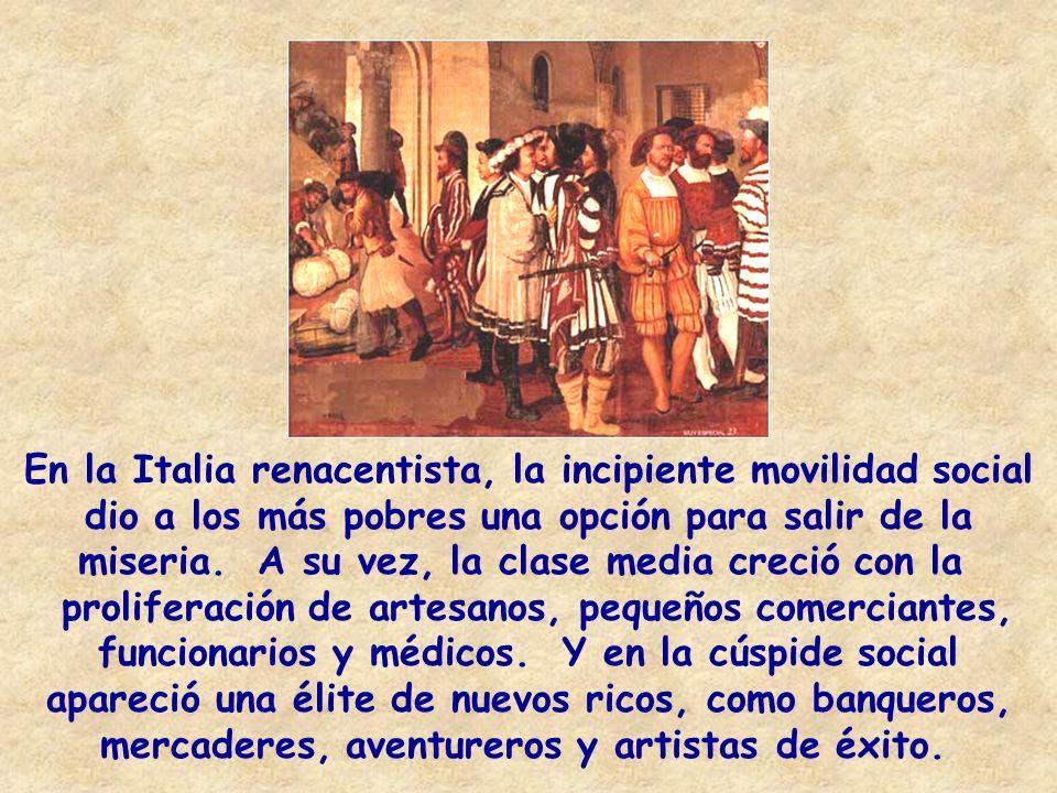 En la Italia renacentista, la incipiente movilidad social dio a los más pobres una opción para salir de la miseria. A su vez, la clase media creció co