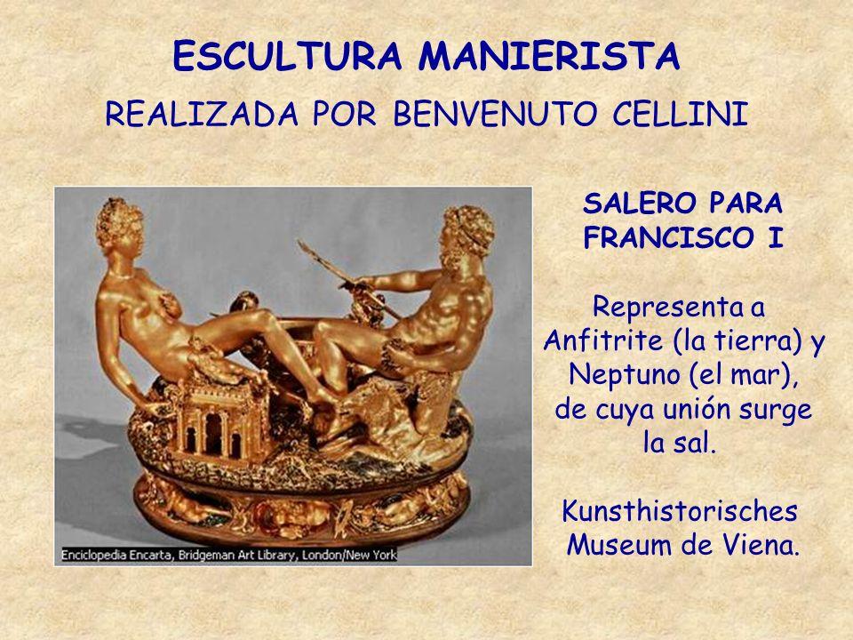 ESCULTURA MANIERISTA REALIZADA POR BENVENUTO CELLINI SALERO PARA FRANCISCO I Representa a Anfitrite (la tierra) y Neptuno (el mar), de cuya unión surg