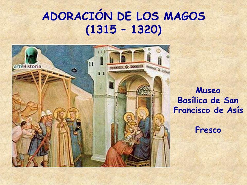 ADORACIÓN DE LOS MAGOS (1315 – 1320) Museo Basílica de San Francisco de Asís Fresco