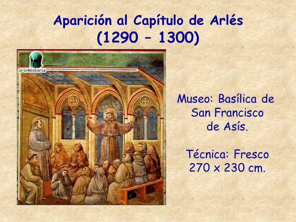 Aparición al Capítulo de Arlés (1290 – 1300) Museo: Basílica de San Francisco de Asís. Técnica: Fresco 270 x 230 cm.