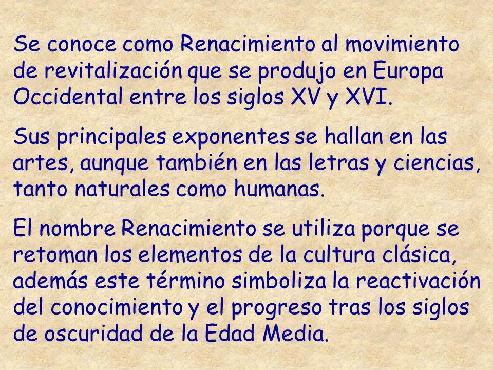 Se conoce como Renacimiento al movimiento de revitalización que se produjo en Europa Occidental entre los siglos XV y XVI. Sus principales exponentes
