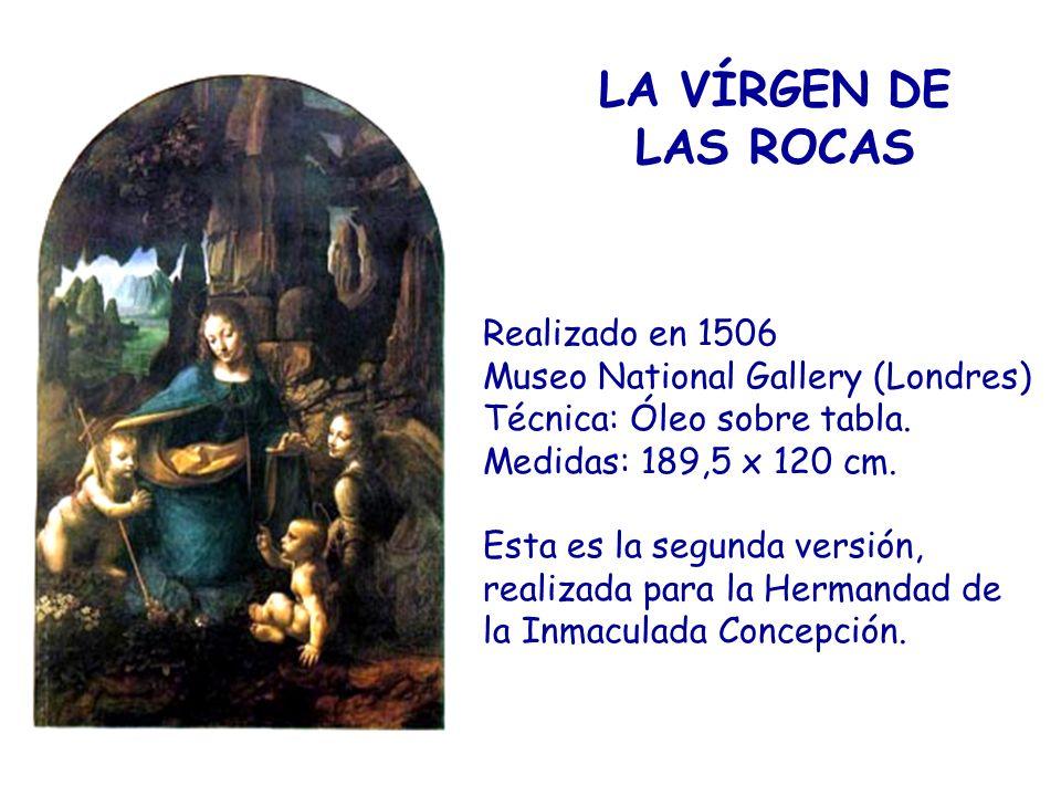 LA VÍRGEN DE LAS ROCAS Realizado en 1506 Museo National Gallery (Londres) Técnica: Óleo sobre tabla. Medidas: 189,5 x 120 cm. Esta es la segunda versi