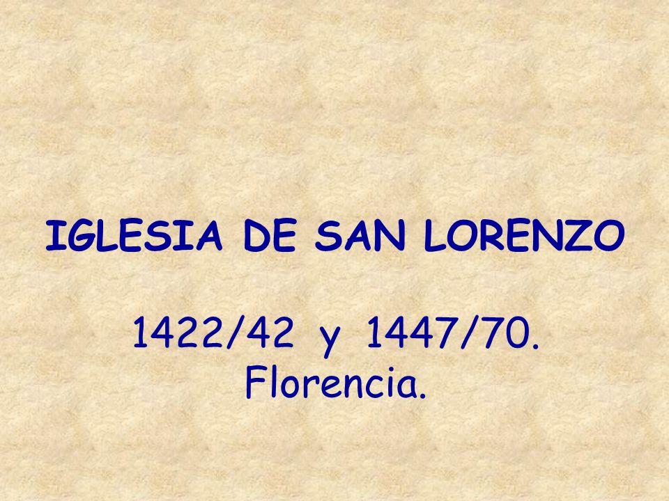 IGLESIA DE SAN LORENZO 1422/42 y 1447/70. Florencia.