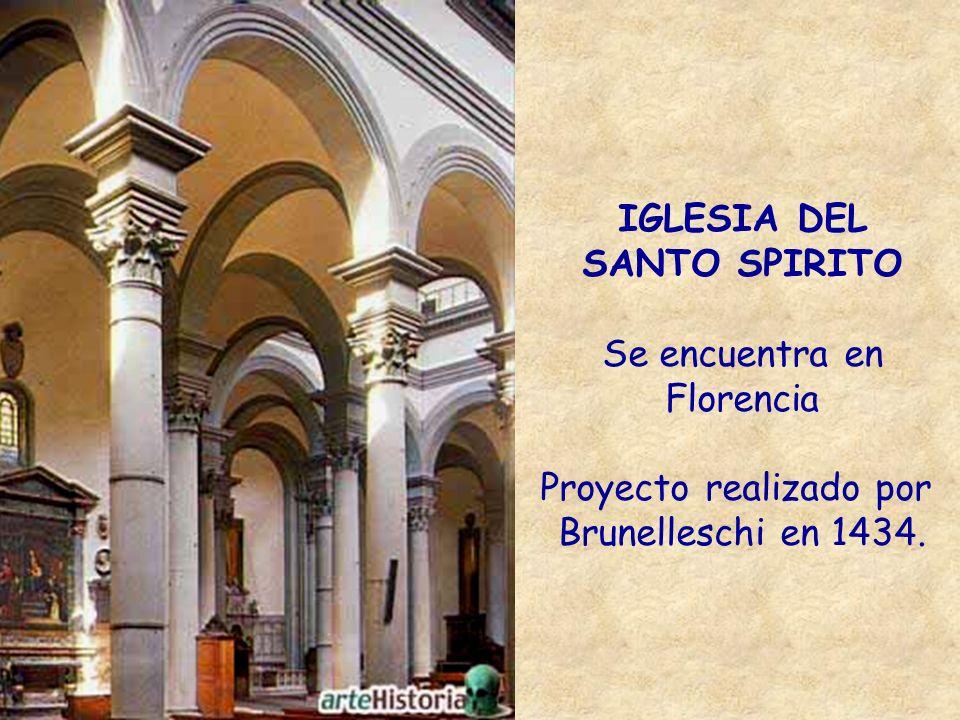IGLESIA DEL SANTO SPIRITO Se encuentra en Florencia Proyecto realizado por Brunelleschi en 1434.
