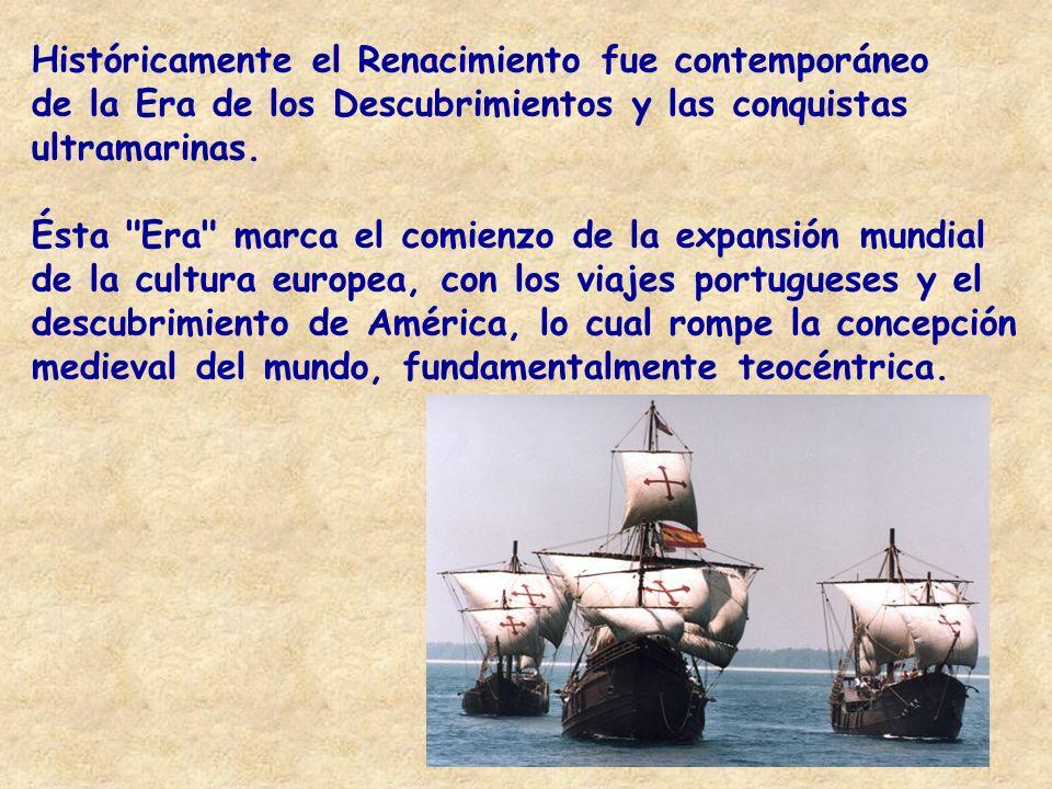 Históricamente el Renacimiento fue contemporáneo de la Era de los Descubrimientos y las conquistas ultramarinas. Ésta